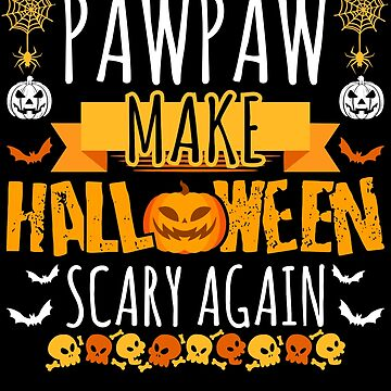 Pawpaw Make Halloween Scary Again t-shirt by BBPDesigns