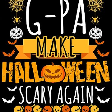 G-Pa Make Halloween Scary Again t-shirt by BBPDesigns