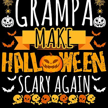 Grampa Make Halloween Scary Again t-shirt by BBPDesigns
