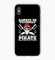 Pirate Funny Design - Always Be Yourself Unless You Could Be A Pirate Then Always Be A Pirate iPhone Case