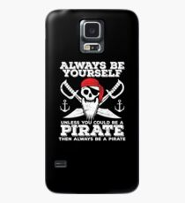 Pirate Funny Design - Always Be Yourself Unless You Could Be A Pirate Then Always Be A Pirate Case/Skin for Samsung Galaxy