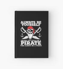 Pirate Funny Design - Always Be Yourself Unless You Could Be A Pirate Then Always Be A Pirate Hardcover Journal
