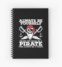 Pirate Funny Design - Always Be Yourself Unless You Could Be A Pirate Then Always Be A Pirate Spiral Notebook