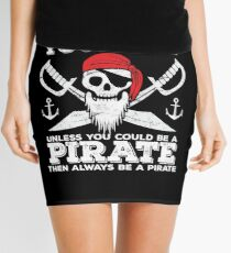 Pirate Funny Design - Always Be Yourself Unless You Could Be A Pirate Then Always Be A Pirate Mini Skirt