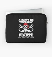 Pirate Funny Design - Always Be Yourself Unless You Could Be A Pirate Then Always Be A Pirate Laptop Sleeve