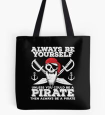Pirate Funny Design - Always Be Yourself Unless You Could Be A Pirate Then Always Be A Pirate Tote Bag