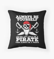 Pirate Funny Design - Always Be Yourself Unless You Could Be A Pirate Then Always Be A Pirate Throw Pillow