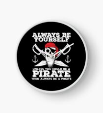 Pirate Funny Design - Always Be Yourself Unless You Could Be A Pirate Then Always Be A Pirate Clock