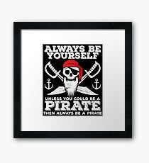 Pirate Funny Design - Always Be Yourself Unless You Could Be A Pirate Then Always Be A Pirate Framed Print