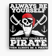 Pirate Funny Design - Always Be Yourself Unless You Could Be A Pirate Then Always Be A Pirate Metal Print