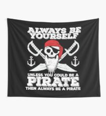 Pirate Funny Design - Always Be Yourself Unless You Could Be A Pirate Then Always Be A Pirate Wall Tapestry