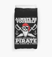 Pirate Funny Design - Always Be Yourself Unless You Could Be A Pirate Then Always Be A Pirate Duvet Cover