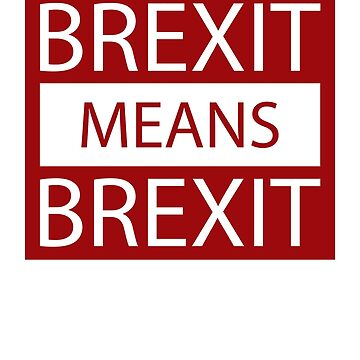 Brexit Means Brexit by DavidLeeDesigns