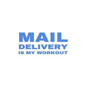 Mail Delivery Is My Workout Funny Mailman Postman Gifts by kalamiotis13
