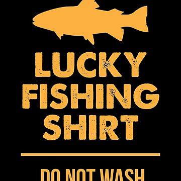 Lucky Fishing Shirt Do Not Wash Funny Fisherman Tee by allsortsmarket