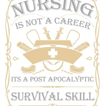 Nursing Is Not A Career It's A Post Apocalyptic Survival Skill by design2try