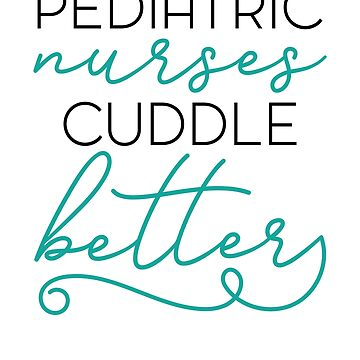 Pediatric Nurses Cuddle Better by design2try