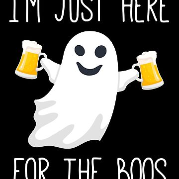 I'm Just Here For The Boos Funny Halloween by with-care
