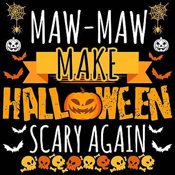 Maw-Maw Make Halloween Scary Again t-shirt by BBPDesigns