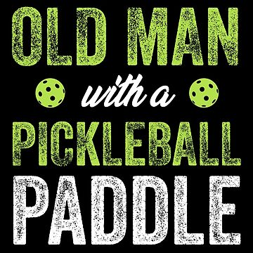 Never Underestimate An Old MAn With A Pickleball PAddle by with-care
