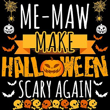 Me-Maw Make Halloween Scary Again t-shirt by BBPDesigns