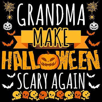 Grandma Make Halloween Scary Again t-shirt by BBPDesigns