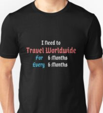 I need to travel worldwide for 6 months every 6 months- HRM Store  Unisex T-Shirt