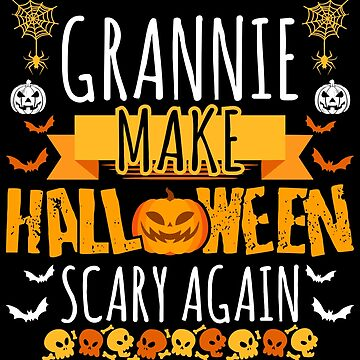 Grannie Make Halloween Scary Again t-shirt by BBPDesigns