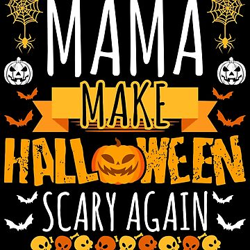 Mama Make Halloween Scary Again t-shirt by BBPDesigns
