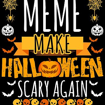 Meme Make Halloween Scary Again t-shirt by BBPDesigns
