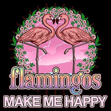 Flamingos make me happy - Gift idea by vicoli-shirts