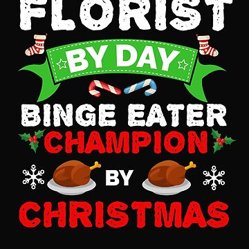 Florist by day Binge Eater by Christmas Xmas by losttribe