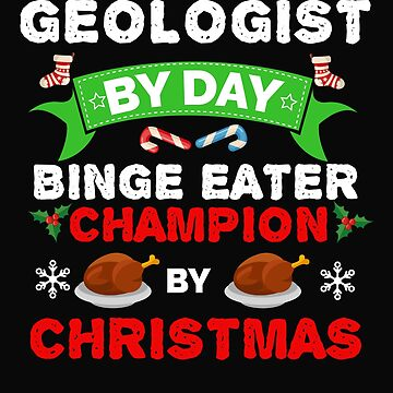 Geologist by day Binge Eater by Christmas Xmas by losttribe