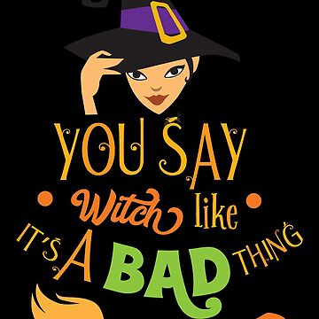Halloween T-Shirts & Gifts: You Say Witch Like It's A Bad Thing by wantneedlove