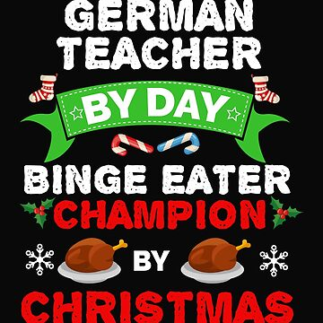German Teacher by day Binge Eater by Christmas Xmas by losttribe
