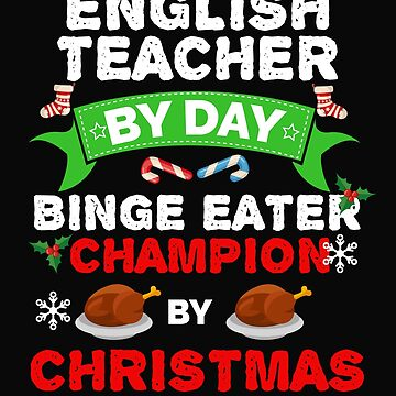 English teacher by day Binge Eater by Christmas Xmas by losttribe