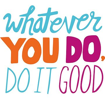 Whatever You Do Do It Good Great Fashion T-Shirt by andalit