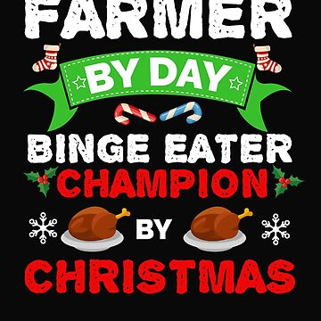 Farmer by day Binge Eater by Christmas Xmas by losttribe