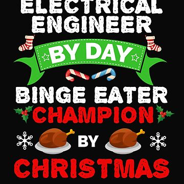 Electrical Engineer by day Binge Eater by Christmas Xmas by losttribe