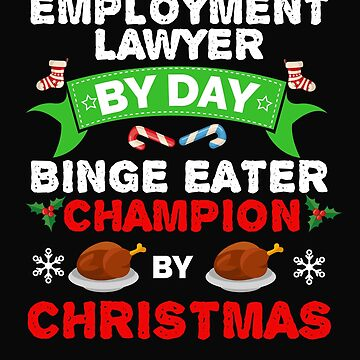 Employment Lawyer by day Binge Eater by Christmas Xmas by losttribe