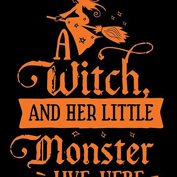 Halloween T-Shirts & Gifts: A Witch And Her Little Monster Live Here by wantneedlove