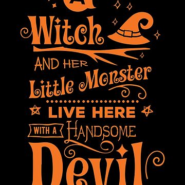 Halloween T-Shirts & Gifts: A Witch And Her Little Monster Live Here With A Handsome Devil by wantneedlove