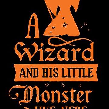 Halloween T-Shirts & Gifts: A Wizard And His Little Monster Live Here by wantneedlove