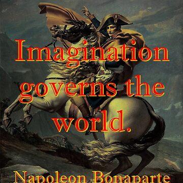 Imagination Governs The World - Napoleon by CrankyOldDude