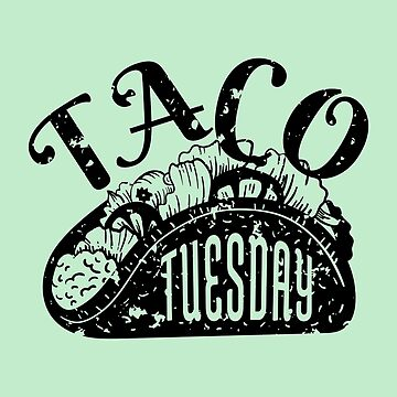 Cool Funny Taco Tuesday Junk Food Saying by GeniusGecko