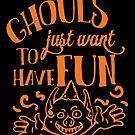 Ghouls Just Want To Have Fun by wantneedlove