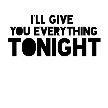 I'LL GIVE YOU EVERYTHING TONIGHT by phys