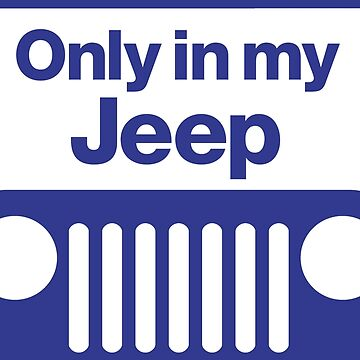 Only in my Jeep by DBnation