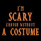 Halloween T-Shirts & Gifts: I'm scary enough without a costume by wantneedlove