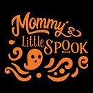 Halloween T-Shirts & Gifts: Mommy's Little Spook by wantneedlove